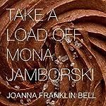 Take a Load Off, Mona Jamborski   Joanna Franklin Bell