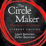 The Circle Maker Student Edition: Dream Big. Pray Hard. Think Long. | Mark Batterson,Parker Batterson