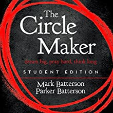 The Circle Maker Student Edition: Dream Big. Pray Hard. Think Long. Audiobook by Parker Batterson, Mark Batterson Narrated by Van Tracy