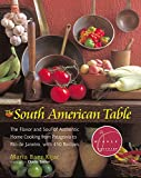 img - for The South American Table: The Flavor and Soul of Authentic Home Cooking from Patagonia to Rio de Janeiro, With 450 Recipes (NYM Series) book / textbook / text book