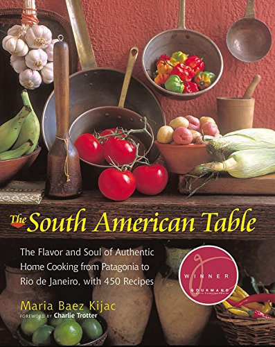 the-south-american-table-the-flavor-and-soul-of-authentic-home-cooking-from-patagonia-to-rio-de-jane