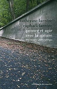 Penser et agir avec la nature par Catherine Larrère