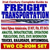 21st Century Complete Guide to Freight Transportation - Federal Highway Administration, FRA, BTS, Analysis, Infrastructure, Operations, Stats Trucks, Railroads, Intermodal (Two CD-ROM Set) by U.S. Government (2007-08-17)