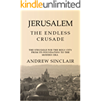 Jerusalem: The Endless Crusade: The Struggle for the Holy City from its Foundation to the Modern Era