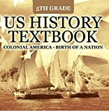 colonial america workbook - 5th Grade US History Textbook: Colonial America - Birth of A Nation: Fifth Grade Books US Colonial Period (Children's American Revolution History)