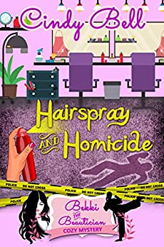 Hairspray and Homicide (A Bekki the Beautician Cozy Mystery Book 1) by [Bell, Cindy]