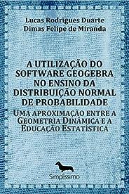 A utilização do software GeoGebra no ensino da distribuição normal de probabilidade: Uma aproximação entre a G