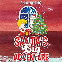 Santa's Big Adventure : (Christmas Stories for Kids) Audiobook by Arnie Lightning Narrated by Toby Sheets