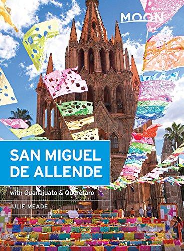 Moon San Miguel de Allende: With Guanajuato & Querétaro (Travel Guide)...