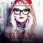 Blood: Under the Skin Book 1   K.B. Ladnier
