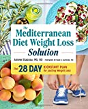 The Mediterranean Diet Weight Loss Solution: The 28-Day Kickstart Plan for Lasting Weight Loss