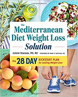 The Mediterranean Diet Weight Loss Solution 28 Day Kickstart Plan For Lasting Julene Stassou MS RD Mark Sapienza MD 9781623159405