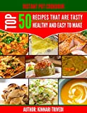 Instant Pot Cookbook: Top 50 Recipes That Are Tasty, Healthy, And Easy To Make