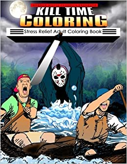 Amazoncom Kill Time Coloring Stress Relief Adult Book 9781542856867 Horror Movie Classics Books
