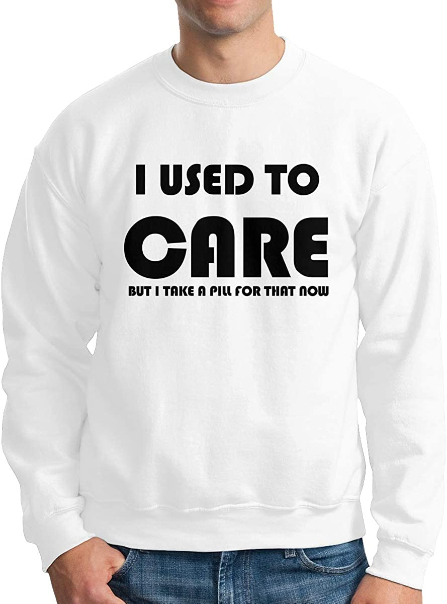 I Used to Care BUT I TAKE A Pill for That Now Pullovers Sweatshirt Mens Crew Neck Sweater
