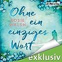 Ohne ein einziges Wort Hörbuch von Rosie Walsh Gesprochen von: Britta Steffenhagen, Steffen Groth