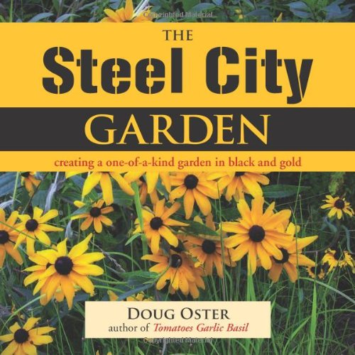 The Steel City Garden: Creating a One-of-a-Kind Garden in Black and Gold