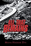 All That Remains by Melva Haggar Dye (2012-04-05)