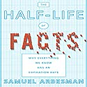 The Half-life of Facts: Why Everything We Know Has an Expiration Date Audiobook by Samuel Arbesman Narrated by Sean Pratt