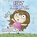 Iris's I Didn't Do It! Hiccum-ups Day: Personalized Children's Books, Personalized Gifts, and Bedtime Stories (A Magnificent Me! estorytime.com Series) by Melissa Ryan (2016-01-12)