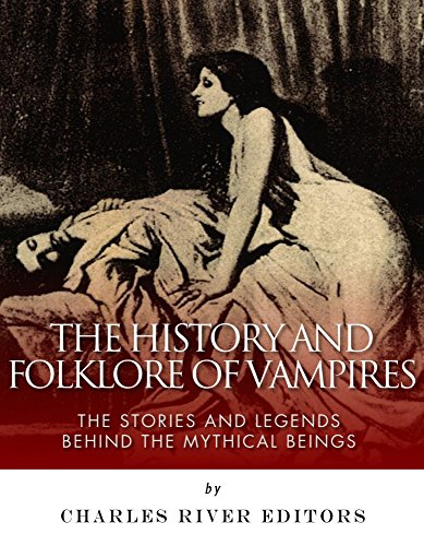 The History and Folklore of Vampires: The Stories and Legends Behind the Mythical Beings -