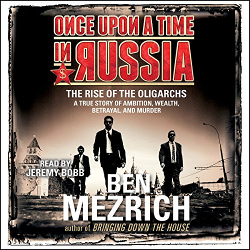 Once upon a Time in Russia: The Rise of the Oligarchs and the Greatest Wealth in History Audiobook [Free Download by Trial] thumbnail