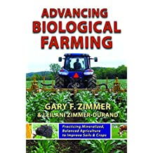 Advancing Biological Farming: Practicing Mineralized, Balanced Agriculture to Improve Soil & Crops