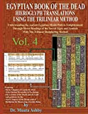 Egyptian Book of the Dead Hieroglyph Translations Using the Trilinear Method Volume 4: Understanding the Mystic Path to Enlightenment Through Direct ... Language with Trilinear Deciphering Method