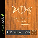 Are People Basically Good?: Series: Crucial Questions | R.C. Sproul