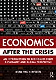 Economics after the Crisis : An Introduction to Economics from a Pluralist and Global Perspective, van Staveren, Irene, 1138016128