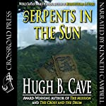 Serpents in the Sun | Hugh B. Cave