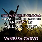 The Western Groom: A Rancher's Redemption & Love in Abilene, Texas | Vanessa Carvo