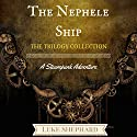 The Nephele Ship: The Trilogy Collection: A Steampunk Adventure Audiobook by Luke Shephard Narrated by Steve Williams