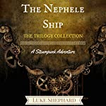 The Nephele Ship: The Trilogy Collection: A Steampunk Adventure | Luke Shephard
