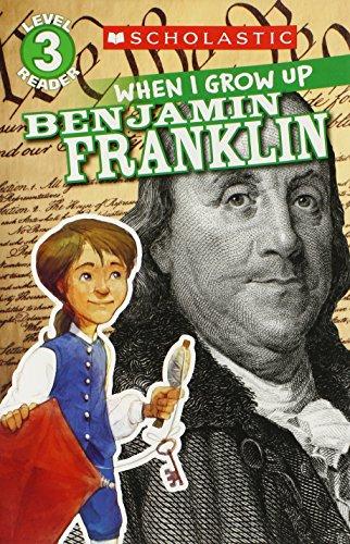 Scholastic Reader Level 3: When I Grow Up: Benjamin Franklin -