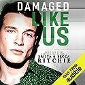 Damaged Like Us Hörbuch von Krista Ritchie, Becca Ritchie Gesprochen von: Alexander Cendese, J. F. Harding