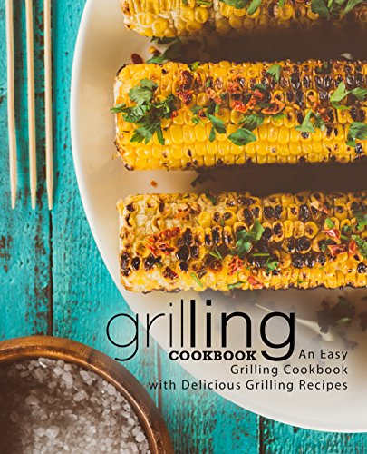 Grilling Cookbook: An Easy Grilling Cookbook with Delicious Grilling Recipes by BookSumo Press
