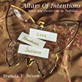 img - for Altars Of Intentions: What You Desire Can Be Fulfilled book / textbook / text book