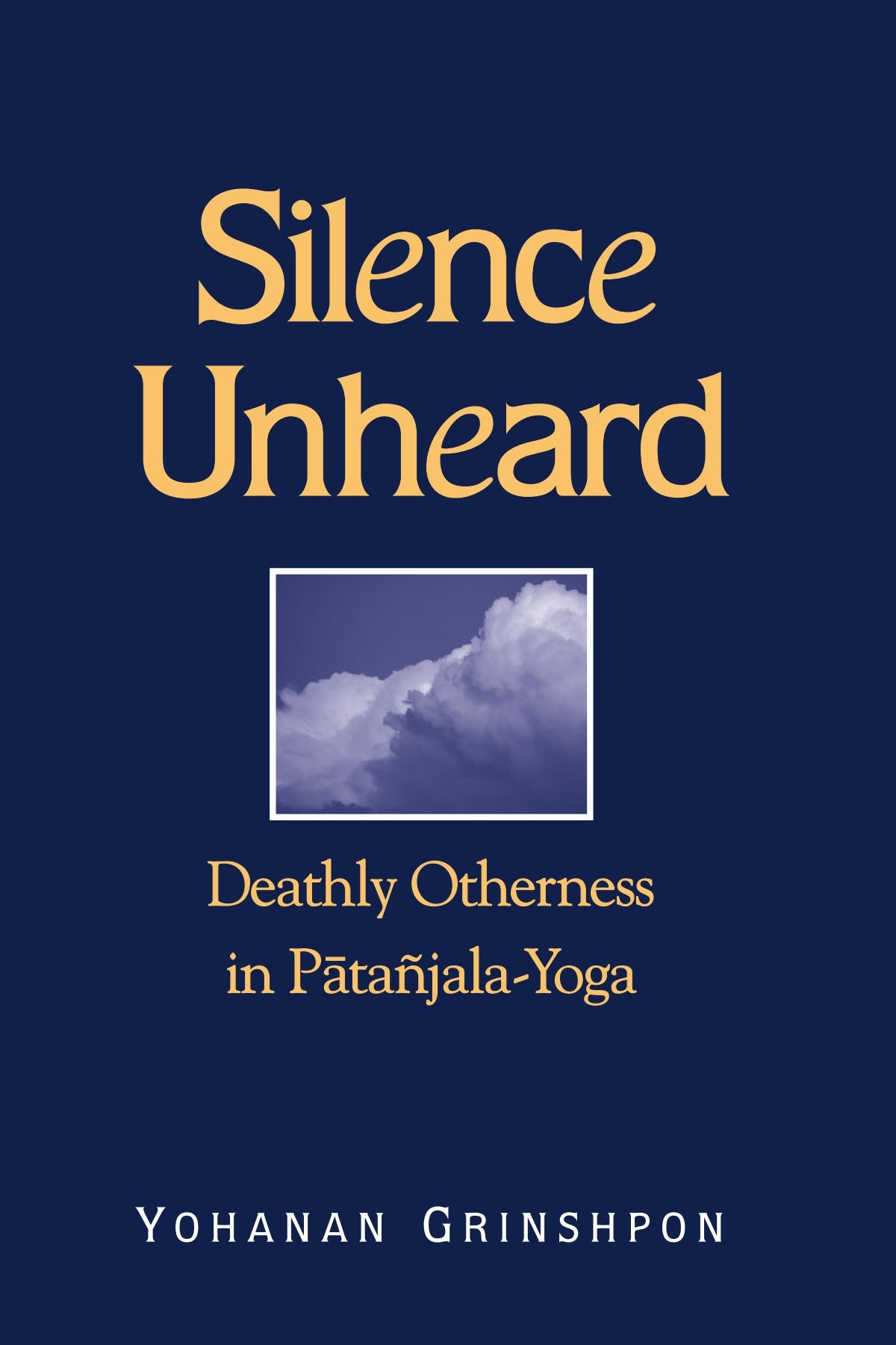 Silence Unheard: Deathly Otherness in Patanjala-Yoga (SUNY series in Hindu Studies) pdf epub