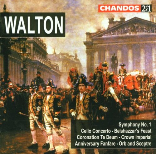 Walton: Symphony No. 1, Cello Concerto, Belshazzar's Feast, Coronation Te Deum, Crown Imperial, Anniversary Fanfare, Orb and Sceptre by Chandos