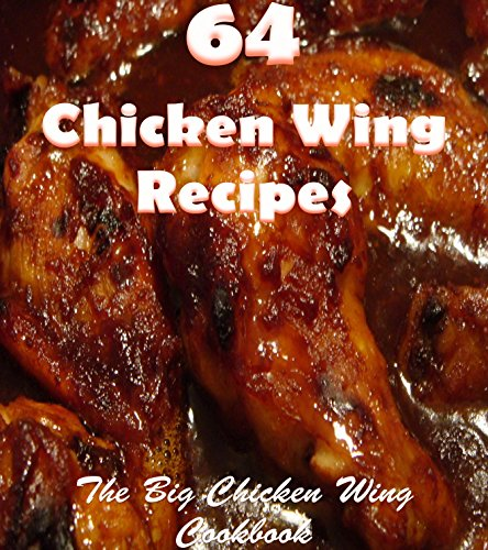Chicken wings: 64 Simple and Delicious Chicken wing Recipes (chicken wings, chicken wing recipes, chicken wing cookbook, chicken wing recipe book) by Jennifer Rogers