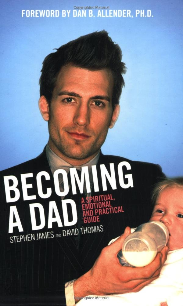 Becoming A Dad: A Spiritual, Emotional And Practical Guide pdf epub