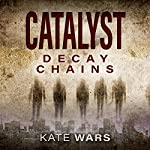 Catalyst: Decay Chains | Kate Wars