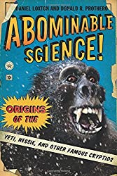 Abominable Science!: Origins of the Yeti, Nessie, and Other Famous Cryptids