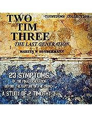 Two Tim Three: The Last Generation: 23 Symptoms of the Final Generation Before the Rapture of the Church