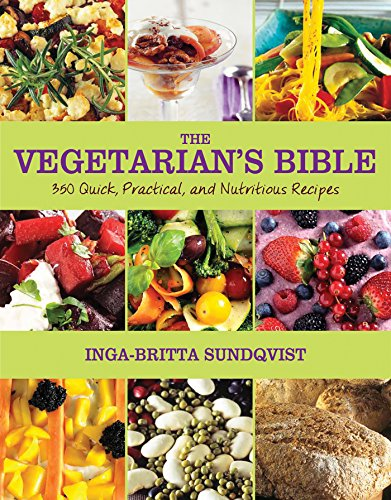 The Vegetarian's Bible: 350 Quick, Practical, and Nutritious Recipes by Inga-Britta Sundqvist