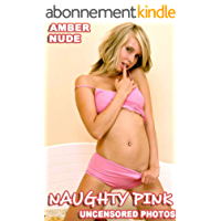 Amber Gets Naughty in Pink Full Nudity Erotic Adult Striptease Picture Book (College Girls Erotic Photo Series) (English Edition)