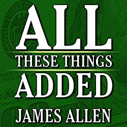 All These Things Added plus As He Thought: The Life of James Allen