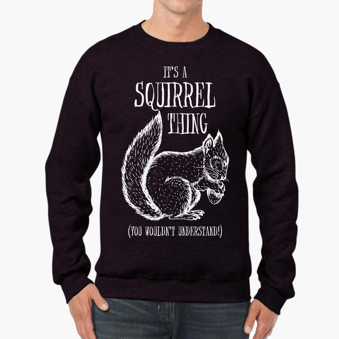 tee It/_s A Squirrel Thing Funny Gift for Squirrel Wood Fan Unisex Sweatshirt