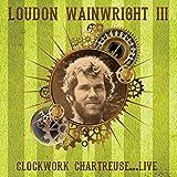 WAINWRIGHT, LOUDON III - CLOCKWORK CHARTEUSE...LIVE